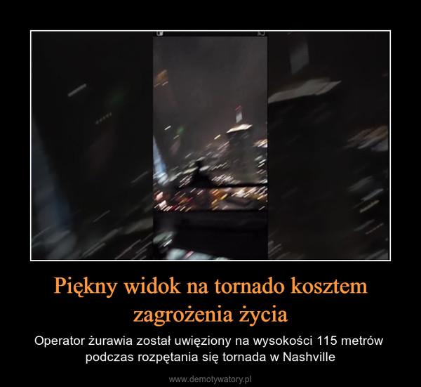 Piękny widok na tornado kosztem zagrożenia życia – Operator żurawia został uwięziony na wysokości 115 metrów  podczas rozpętania się tornada w Nashville