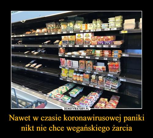 Nawet w czasie koronawirusowej paniki nikt nie chce wegańskiego żarcia