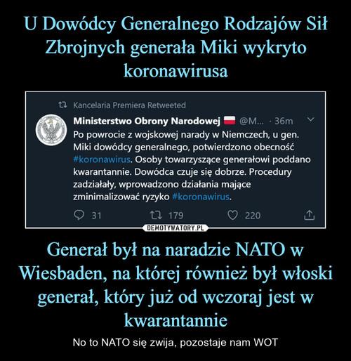 U Dowódcy Generalnego Rodzajów Sił Zbrojnych generała Miki wykryto koronawirusa Generał był na naradzie NATO w Wiesbaden, na której również był włoski generał, który już od wczoraj jest w kwarantannie