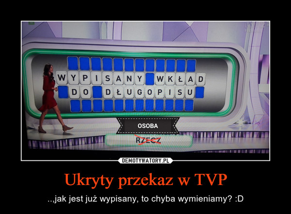 Ukryty przekaz w TVP – ..,jak jest już wypisany, to chyba wymieniamy? :D