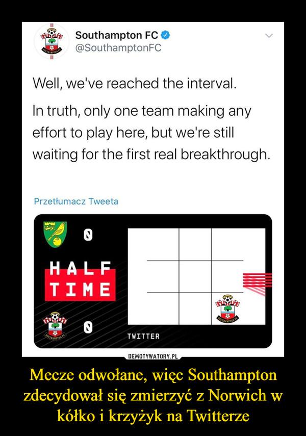 Mecze odwołane, więc Southampton zdecydował się zmierzyć z Norwich w kółko i krzyżyk na Twitterze –
