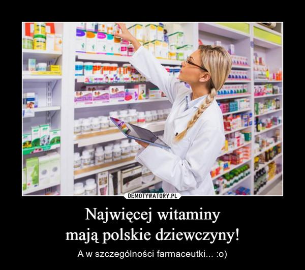 Najwięcej witaminymają polskie dziewczyny! – A w szczególności farmaceutki... :o)