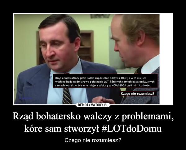 Rząd bohatersko walczy z problemami, kóre sam stworzył #LOTdoDomu – Czego nie rozumiesz?