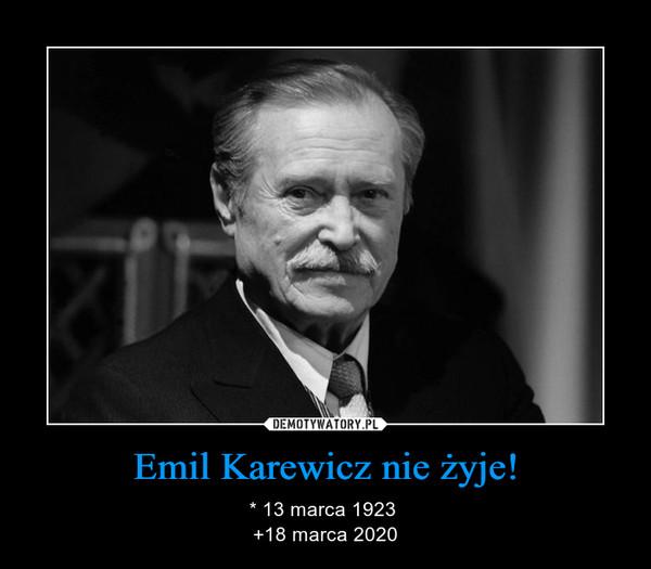Emil Karewicz nie żyje! – * 13 marca 1923 +18 marca 2020