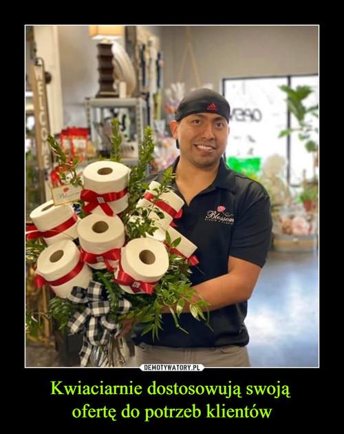 Kwiaciarnie dostosowują swoją  ofertę do potrzeb klientów