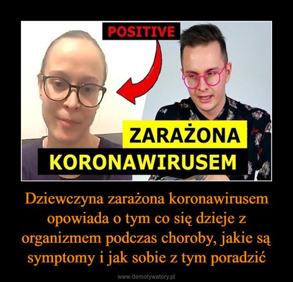 Dziewczyna zarażona koronawirusem opowiada o tym co się dzieje z organizmem podczas choroby, jakie są symptomy i jak sobie z tym poradzić –