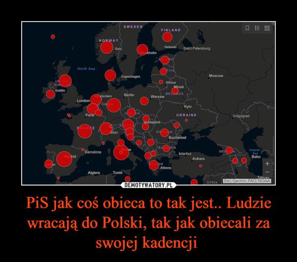 PiS jak coś obieca to tak jest.. Ludzie wracają do Polski, tak jak obiecali za swojej kadencji  –