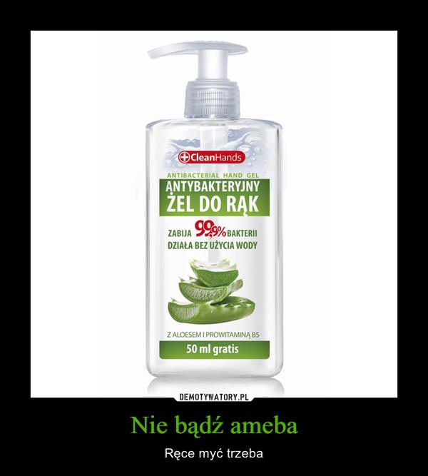 Nie bądź ameba – Ręce myć trzeba