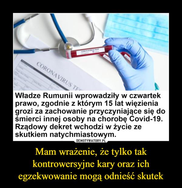 Mam wrażenie, że tylko tak kontrowersyjne kary oraz ich egzekwowanie mogą odnieść skutek –  CORONAVIRUS TEWładze Rumunii wprowadziły w czwartekprawo, zgodnie z którym 15 lat więzieniagrozi za zachowanie przyczyniające się dośmierci innej osoby na chorobę Covid-19.Rządowy dekret wchodzi w życie zeskutkiem natychmiastowym.DEMOTYWATORY.PLMam wrażenie ze tylko takiekontrowersyjne kary oraz ichegzekwowanie są w stanie odnieśćskutek