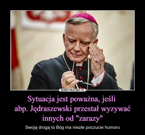 """Sytuacja jest poważna, jeśli abp. Jędraszewski przestał wyzywać innych od """"zarazy"""" – Swoją drogą to Bóg ma niezłe poczucie humoru"""