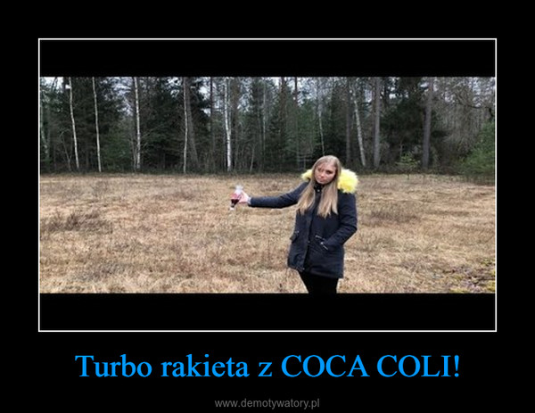 Turbo rakieta z COCA COLI! –