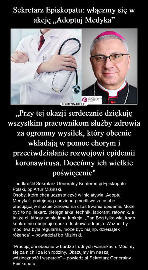 """Sekretarz Episkopatu: włączmy się w akcję """"Adoptuj Medyka"""" """"Przy tej okazji serdecznie dziękuję wszystkim pracownikom służby zdrowia za ogromny wysiłek, który obecnie wkładają w pomoc chorym i przeciwdziałanie rozwojowi epidemii koronawirusa. Doceńmy ich wielkie poświęcenie"""""""
