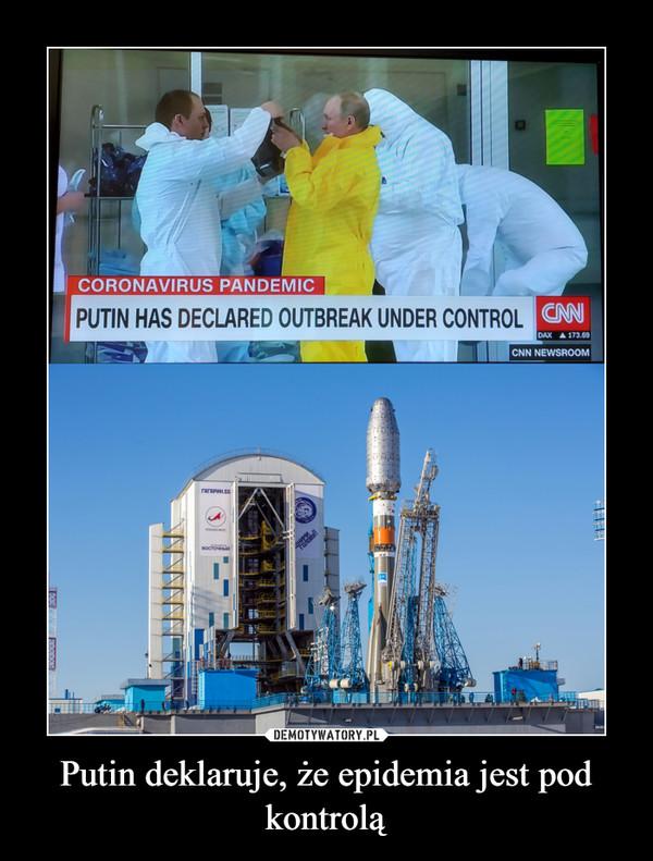 Putin deklaruje, że epidemia jest pod kontrolą –