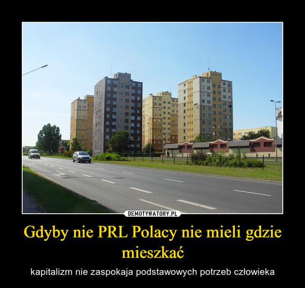 Gdyby nie PRL Polacy nie mieli gdzie mieszkać – kapitalizm nie zaspokaja podstawowych potrzeb człowieka
