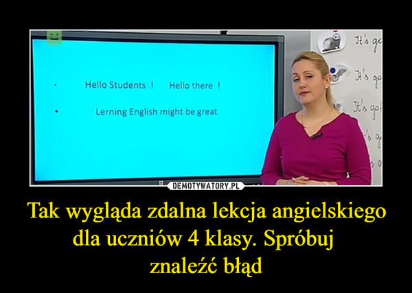 Tak wygląda zdalna lekcja angielskiego dla uczniów 4 klasy. Spróbuj znaleźć błąd –