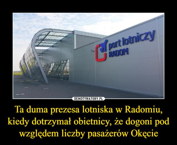 Ta duma prezesa lotniska w Radomiu, kiedy dotrzymał obietnicy, że dogoni pod względem liczby pasażerów Okęcie –