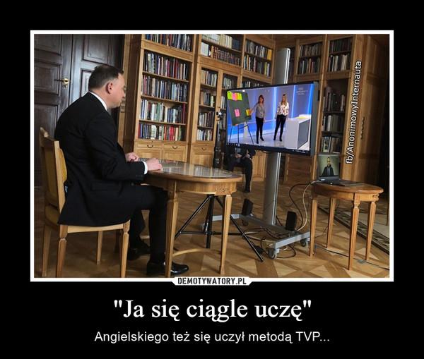 """""""Ja się ciągle uczę"""" – Angielskiego też się uczył metodą TVP..."""