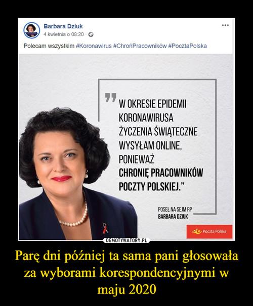 Parę dni później ta sama pani głosowała za wyborami korespondencyjnymi w maju 2020