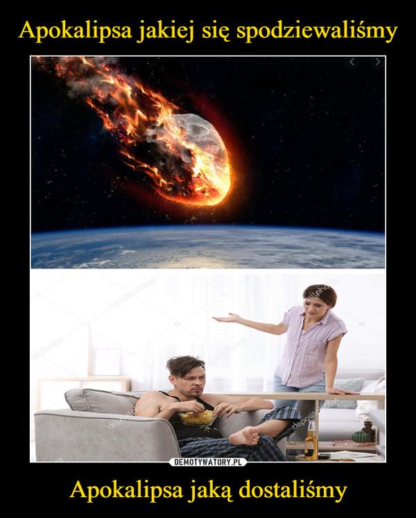 Apokalipsa jaką dostaliśmy –
