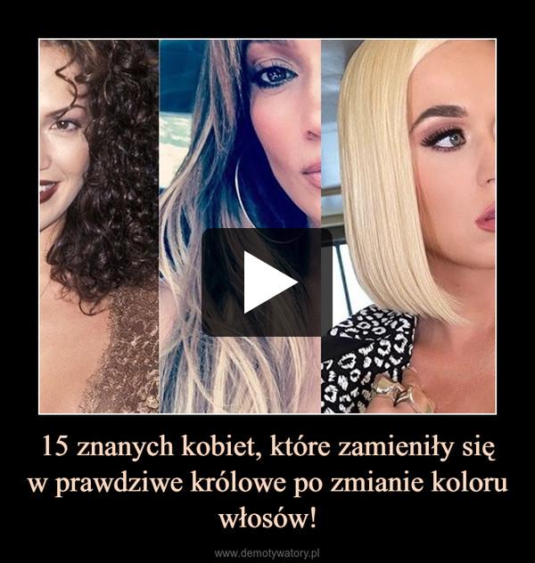 15 znanych kobiet, które zamieniły sięw prawdziwe królowe po zmianie koloru włosów! –