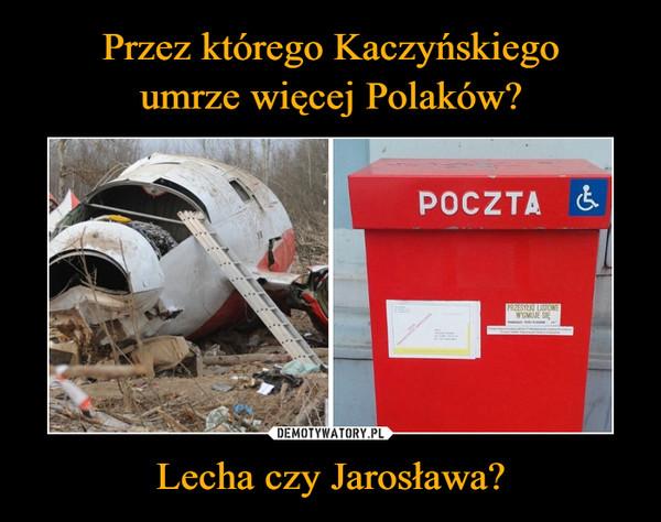 Lecha czy Jarosława? –