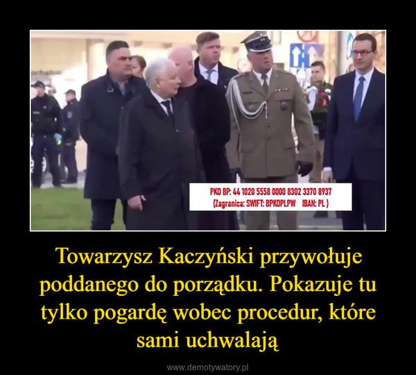 Towarzysz Kaczyński przywołuje poddanego do porządku. Pokazuje tu tylko pogardę wobec procedur, które sami uchwalają –
