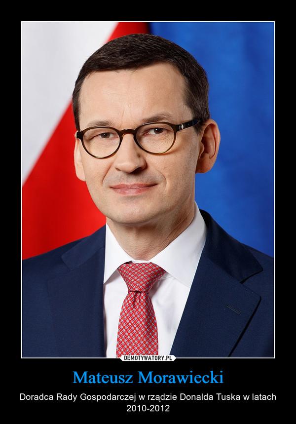 Mateusz Morawiecki – Doradca Rady Gospodarczej w rządzie Donalda Tuska w latach 2010-2012
