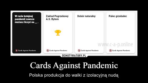 Cards Against Pandemic – Polska produkcja do walki z izolacyjną nudą