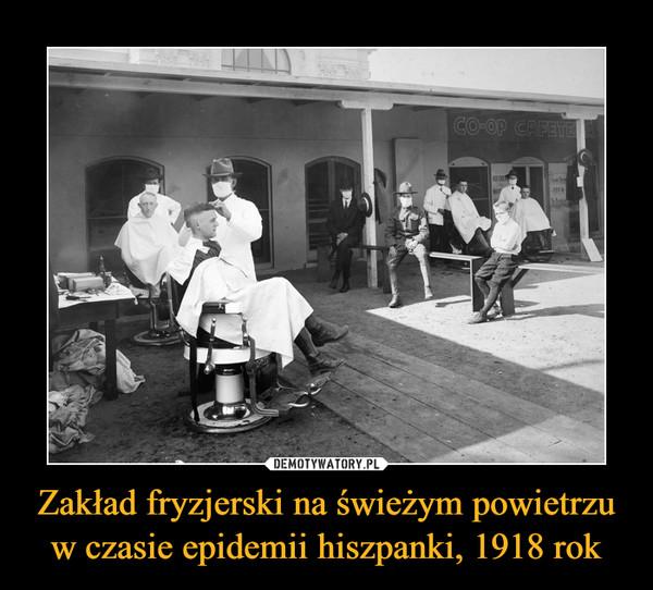 Zakład fryzjerski na świeżym powietrzu w czasie epidemii hiszpanki, 1918 rok –