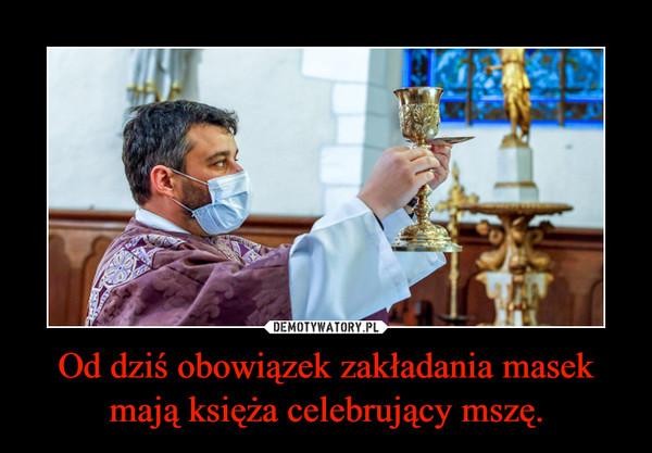 Od dziś obowiązek zakładania masek mają księża celebrujący mszę. –