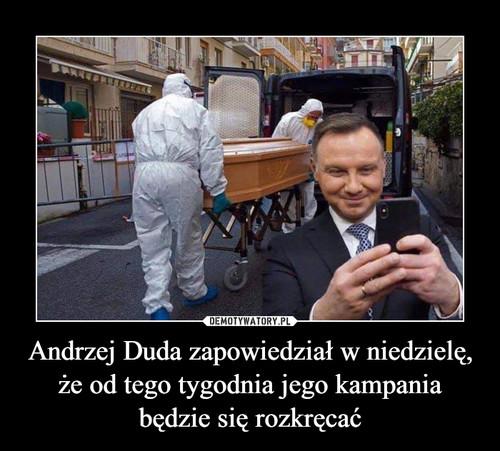 Andrzej Duda zapowiedział w niedzielę, że od tego tygodnia jego kampania będzie się rozkręcać
