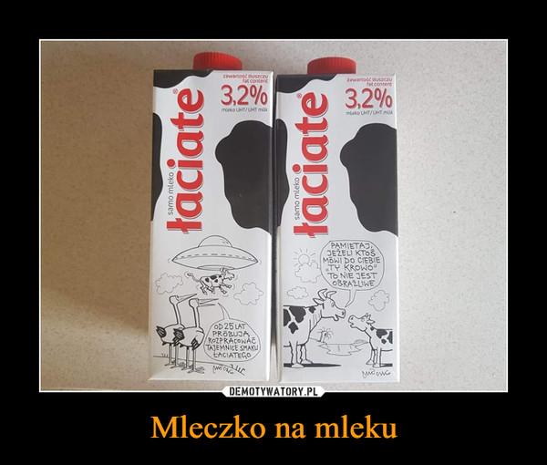 Mleczko na mleku –
