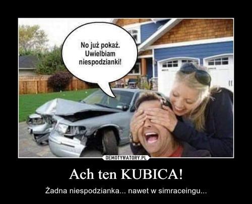 Ach ten KUBICA!