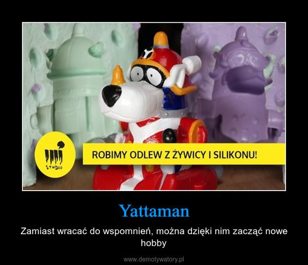 Yattaman – Zamiast wracać do wspomnień, można dzięki nim zacząć nowe hobby