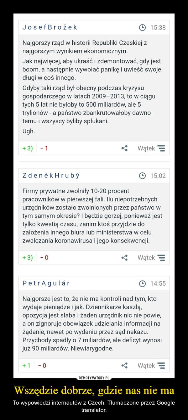 Wszędzie dobrze, gdzie nas nie ma – To wypowiedzi internautów z Czech. Tłumaczone przez Google translator.