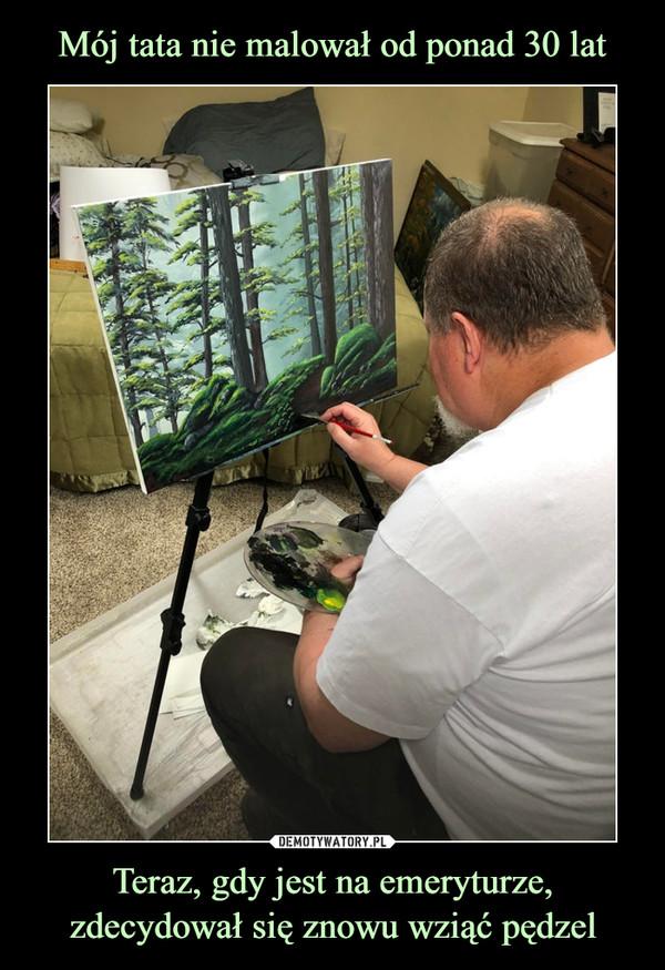 Teraz, gdy jest na emeryturze, zdecydował się znowu wziąć pędzel –