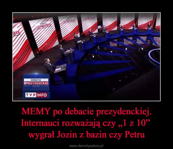 """MEMY po debacie prezydenckiej. Internauci rozważają czy """"1 z 10"""" wygrał Jozin z bazin czy Petru –"""