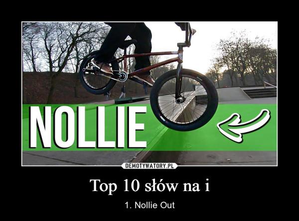 Top 10 słów na i – 1. Nollie Out