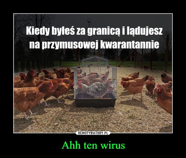 Ahh ten wirus –