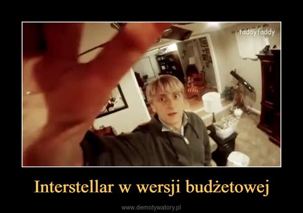 Interstellar w wersji budżetowej –