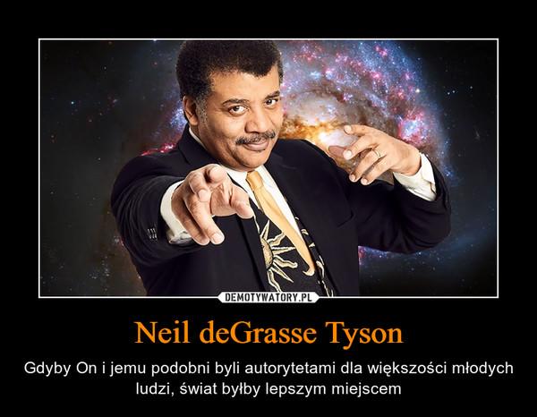 Neil deGrasse Tyson – Gdyby On i jemu podobni byli autorytetami dla większości młodych ludzi, świat byłby lepszym miejscem
