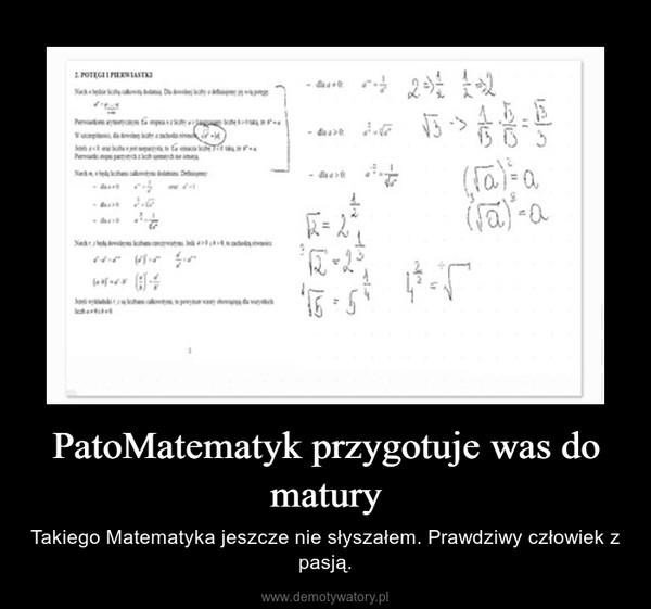 PatoMatematyk przygotuje was do matury – Takiego Matematyka jeszcze nie słyszałem. Prawdziwy człowiek z pasją.