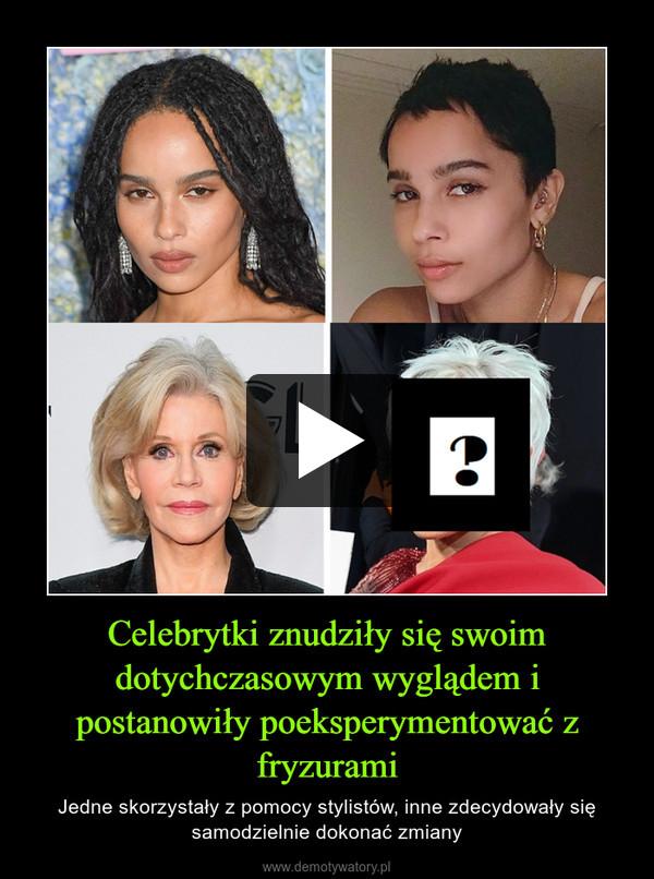 Celebrytki znudziły się swoim dotychczasowym wyglądem i postanowiły poeksperymentować z fryzurami – Jedne skorzystały z pomocy stylistów, inne zdecydowały się samodzielnie dokonać zmiany