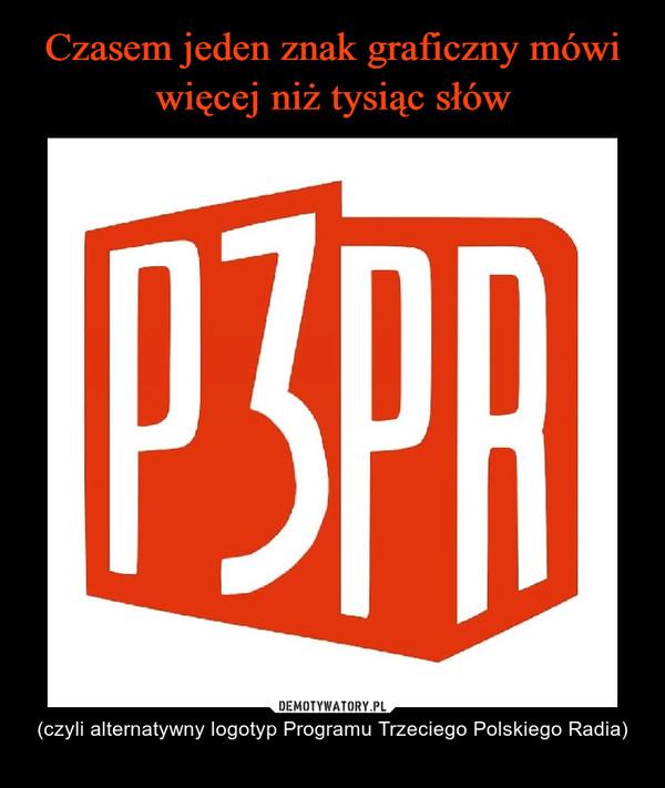 – (czyli alternatywny logotyp Programu Trzeciego Polskiego Radia)