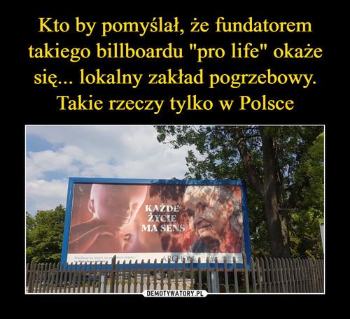 """Kto by pomyślał, że fundatorem takiego billboardu """"pro life"""" okaże się... lokalny zakład pogrzebowy. Takie rzeczy tylko w Polsce"""