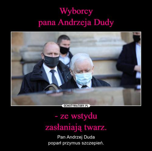 Wyborcy pana Andrzeja Dudy - ze wstydu zasłaniają twarz.