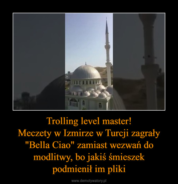 """Trolling level master!Meczety w Izmirze w Turcji zagrały """"Bella Ciao"""" zamiast wezwań do modlitwy, bo jakiś śmieszekpodmienił im pliki –"""