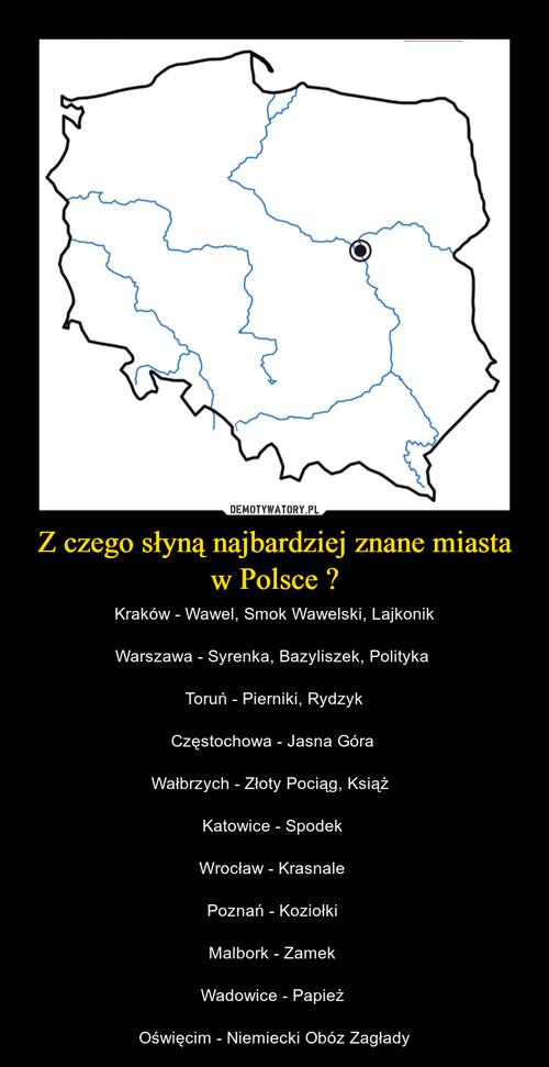 Z czego słyną najbardziej znane miasta w Polsce ?