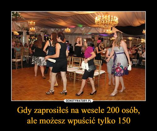Gdy zaprosiłeś na wesele 200 osób, ale możesz wpuścić tylko 150