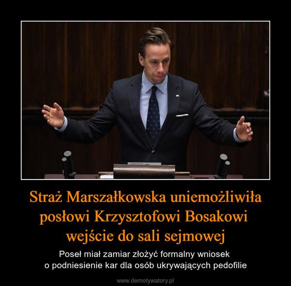 Straż Marszałkowska uniemożliwiła posłowi Krzysztofowi Bosakowi wejście do sali sejmowej – Poseł miał zamiar złożyć formalny wniosek o podniesienie kar dla osób ukrywających pedofilie